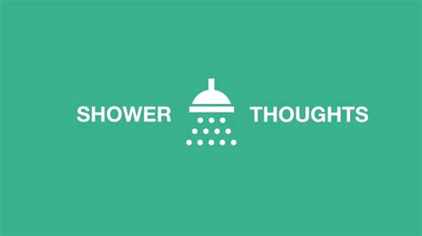 reddit shower thoughts shower thoughts 59
