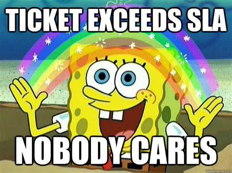 Nobody Cares Spongebob Meme - pin spongebob hates logic ticket exceeds sla nobody cares on pinterest