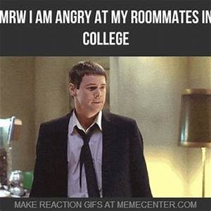 Mrw I Am Angry At My Roommates In College by lixuwolf ...