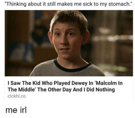 Malcolm In The Middle Memes - thinking about it still makes me sick to my stomach i saw the kid who played dewey in malcolm in