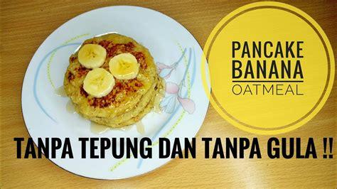 Resep pancake sederhana lembut banget tanpa mixer takaran sendok. Resep pancake banana oatmeal - YouTube