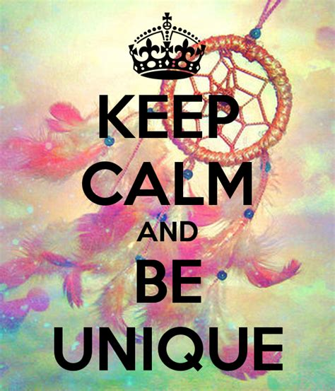Keep Calm And Be Unique Poster  Claudiachivite;) Keep
