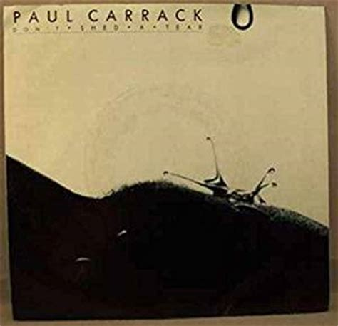 paul carrack dont shed a tear paul carrack don t shed a tear merilee