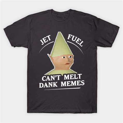 Jet Fuel Can T Melt Dank Memes Shirt - jet fuel can t melt dank memes t shirt dank memes t shirt teepublic