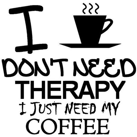 Enjoy reading and share 50 famous quotes about i need coffee with everyone. I Don't Need Therapy, I Just Need My Coffee. #coffee #quotes | Coffee quotes, Coffee humor ...