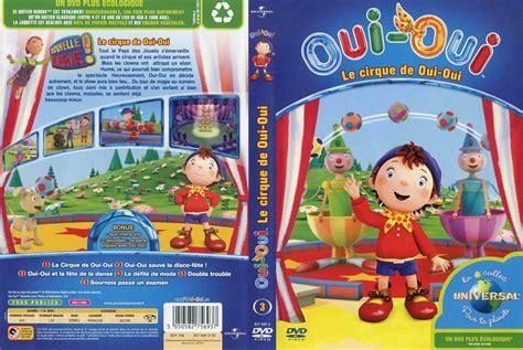 jaquette dvd de oui oui le cirque de oui oui cin 233 ma