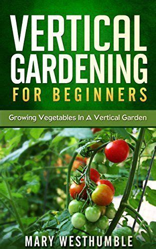 Vertical Gardening For Beginners by 1000 Ideas About Vertical Gardens On