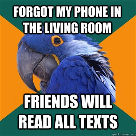 Forgot Phone Meme - forgot my phone in the living room friends will read all texts paranoid parrot quickmeme