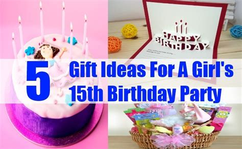 5 Fabulous Gift Ideas For A Girl's 15th Birthday Party