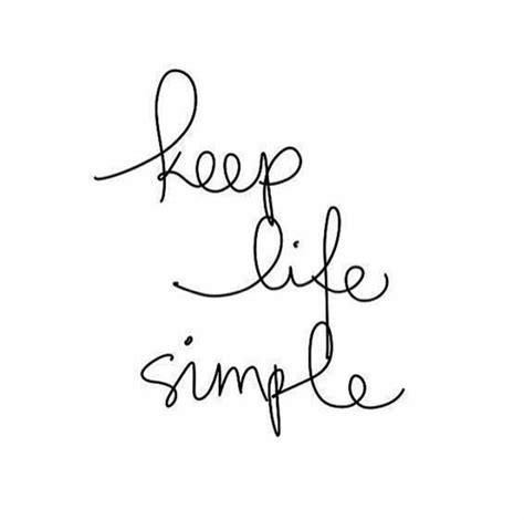 When you simplify your life, you will be able to see the life much better because with a simple life you get rid keep it simple; Keep life simple. | Words quotes, Inspirational quotes, Inspirational words