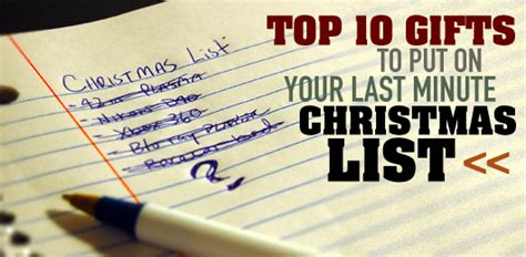 top 10 things to get your for christmas top 10 gifts to put on your last minute christmas list