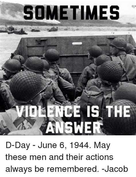D Day Meme - on sometimes violence is the answer d day june 6 1944 may these men and their actions always