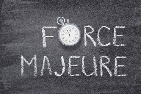 Force Majeure: When the unforeseen strikes
