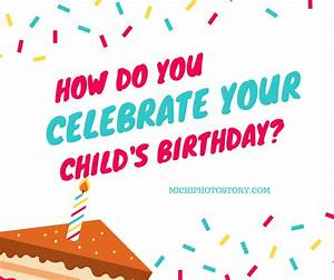 Michi Photostory: How Do You Celebrate Your Child's Birthday?
