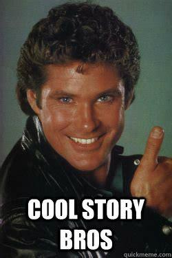 Cool Story Meme - cool story brad cool story bro michael knight quickmeme