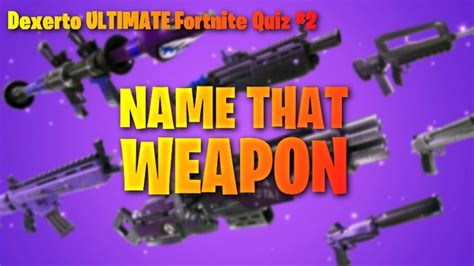 dexerto ultimate fortnite quiz    weapon