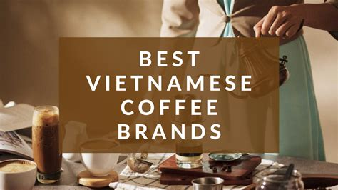 Do you have any brand. Best Vietnamese coffee brands to buy for home   Blog Eviva Tour