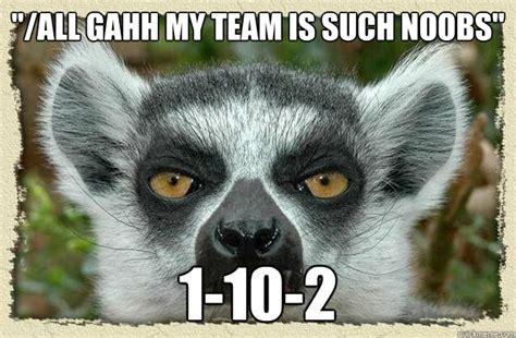 gahh  team   noobs    league