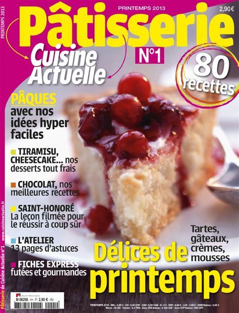 abonnement magazine de cuisine le magazine pâtisserie cuisine actuelle spécial bec sucré