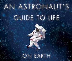 An Astronaut U2019s Guide To Life On Earth By Chris Hadfield