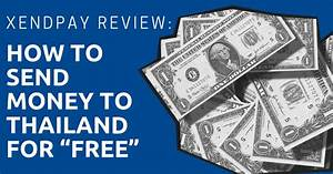 Xendpay Review  How To Send Money To Thailand For  U201cfree U201d