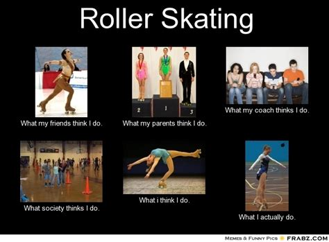 Skating Memes - roller skating what people think i do what i really do perception vs fact