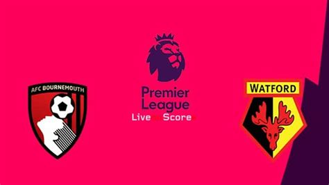 Bournemouth vs Watford Preview and Prediction Live stream ...
