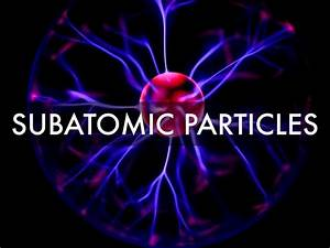 Subatomic Particles By Andrea Cleofas