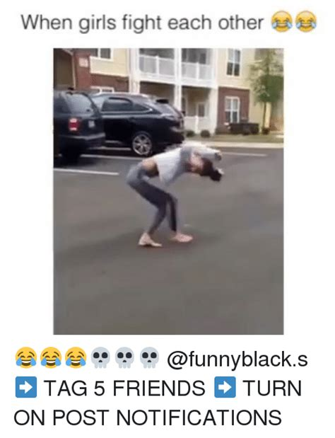 Girl Fight Meme - when girls fight each other tag 5 friends turn on post notifications friends meme