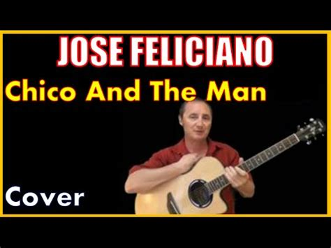 jose feliciano chico and the man chico and the man cover jose feliciano youtube