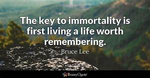 The key to immortality is first living a life worth ...