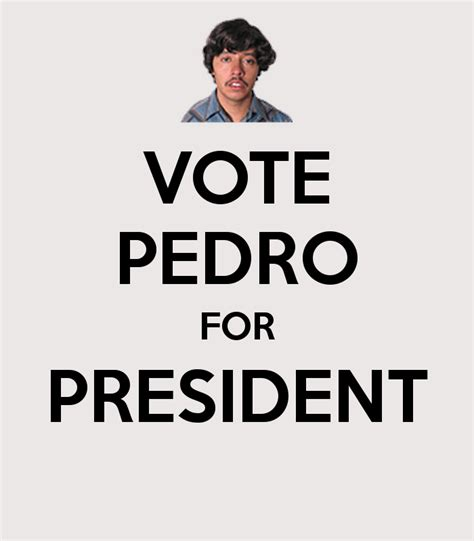 Vote For Pedro Meme - vote pedro for president poster thorn keep calm o matic