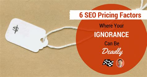 seo pricing 6 seo pricing factors where your ignorance can be deadly sej