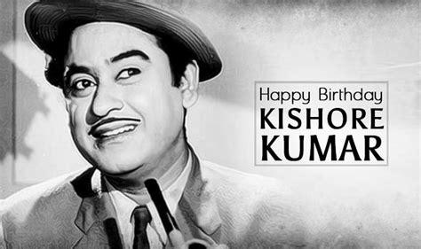 happy birthday kishore kumar thanks kishore kumar birthday special 10 timeless classics by