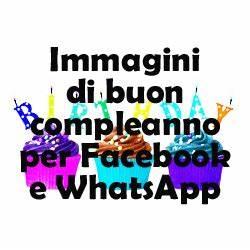 Immagini Di Buon Compleanno Per Facebook E WhatsApp