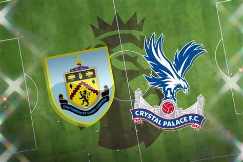 Burnley vs Crystal Palace: Prediction, team news, TV, live ...