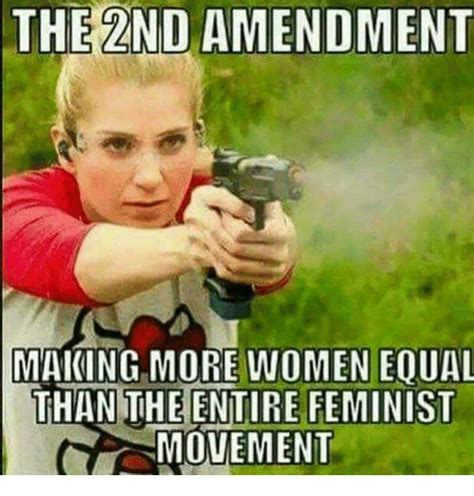 2nd Amendment Memes - the 2nd amendment making more women eoual than the entire feminist movement meme on sizzle