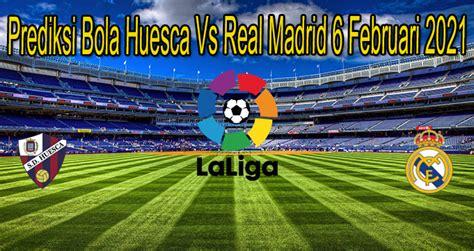 Prediksi Bola Huesca Vs Real Madrid 6 Februari 2021 | sbobet