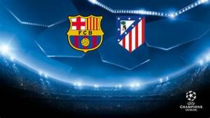 FC Barcelona to face Atlético Madrid in Champions League ...