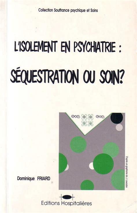 chambre isolement psychiatrie l 39 isolement en psychiatrie séquestration ou soin