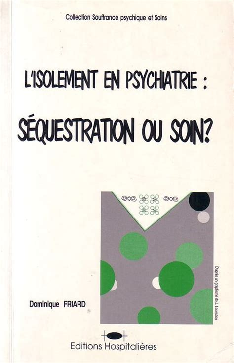 chambre isolement en psychiatrie l 39 isolement en psychiatrie séquestration ou soin
