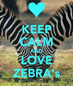 KEEP CALM AND LOVE ZEBRA's - KEEP CALM AND CARRY ON Image ...