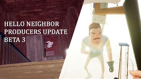 Hello Neighbor Beta 3 Launch Producers Update - YouTube
