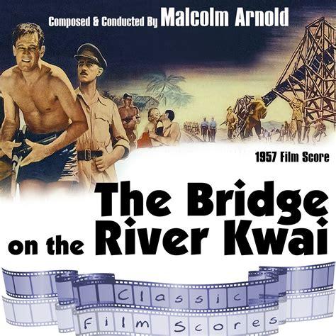 regarder the bridge on the river kwai r e g a r d e r 2019 film bridge on the river kwai soundtrack www imgkid the