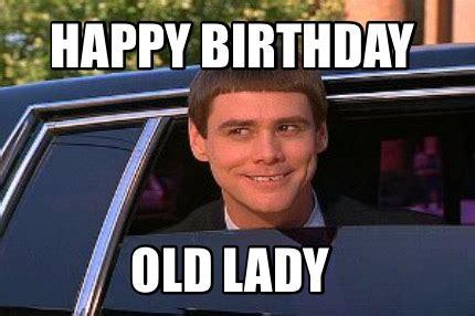 Funny Old Lady Memes - meme maker happy birthday old lady