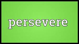 Persevere Meaning - YouTube