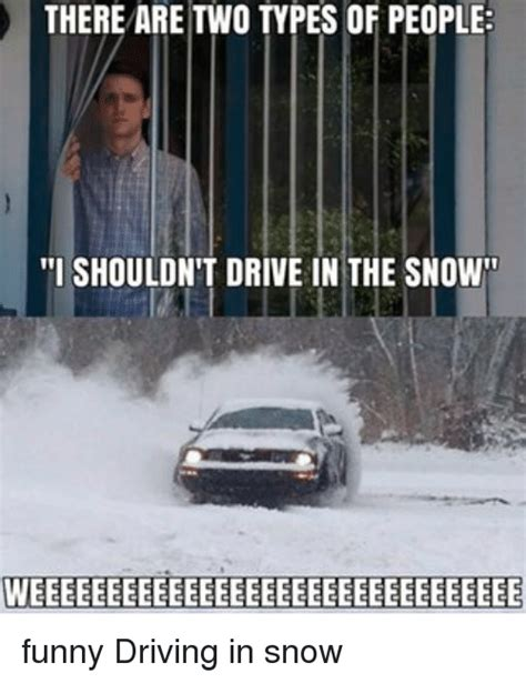 Driving In Snow Meme - there are two types of people i shouldn t drive in the snow funny driving in snow meme on me me