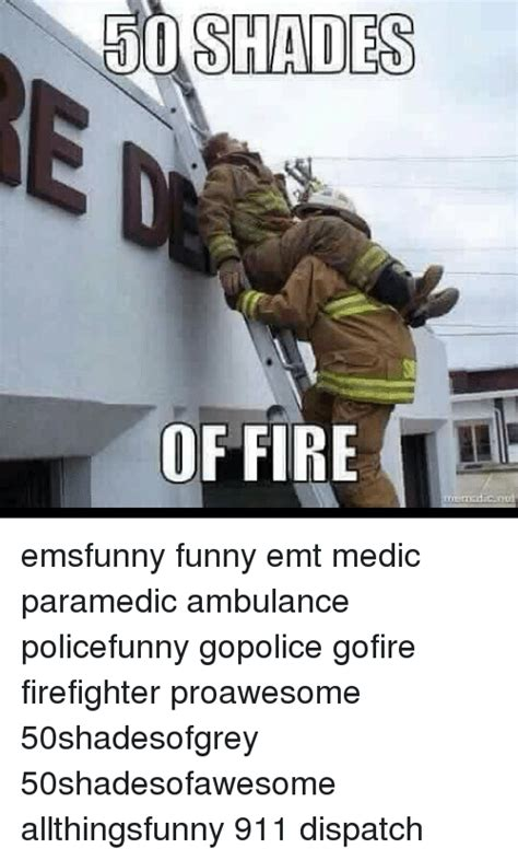 Funny Ems Memes - 50 shades of fire emsfunny funny emt medic paramedic ambulance policefunny gopolice gofire