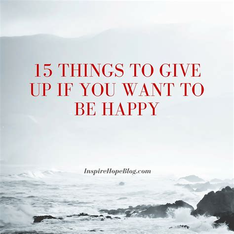 15 Things To Give Up If You Want To Be Happy Inspire