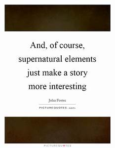 And, of course,... Supernatural Element Quotes